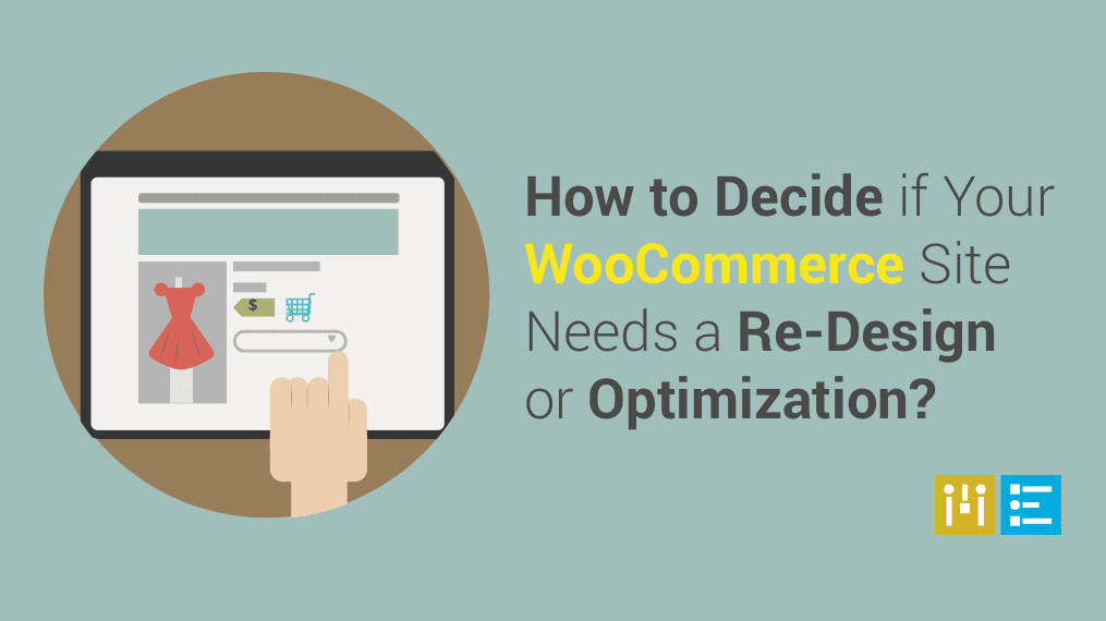 How to Decide if Your WooCommerce Site Needs a Re-Design or Optimization